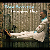 Tom Braxton: Imagine This [Digipak]