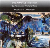 Karl Amadeus Hartmann: Works for Piano