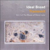 Ideal Bread: Transmit: Vol. 2 of the Music of Steve Lacy *