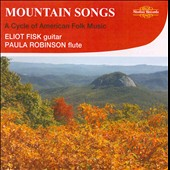Eliot Fisk (Guitar)/Paula Robison (Flute): Mountain Songs: A Cycle of American Folk Music