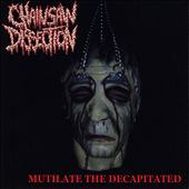Chainsaw Dissection: Mutilate the Decapitated *