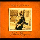 Stan Rogers: Fogarty's Cove [Digipak]