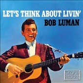 Bob Luman: Let's Think About Livin'