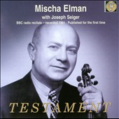 Mischa Elman: The BBC Radio Recitals, 1961 / Joseph Seiger