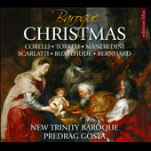 Baroque Christmas - works by Corelli, Torelli, Manfredini, Scarlatti, Buxtehude, Bernhard / New Trinity Baroque