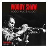 Woody Shaw: Woody Plays Woody