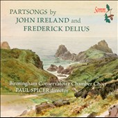 Frederick Delius, John Ireland: Partsongs / Birmingham Conservatoire Chamber Choir