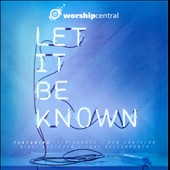 Worship Central: Let It Be Known *