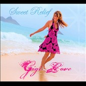Gigi Love: Sweet Relief [Digipak]