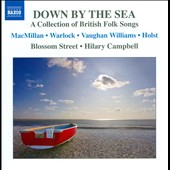 Down by the Sea, A collection of British Folk Songs by MacMillan, Warlock, Vaughan Williams, Holst / Blossom Street