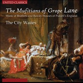 The Mufitians of Grope Lane - Music of Brothels and Bawdy Houses of Purcell's England / The City Waites