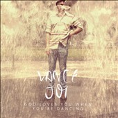 Vance Joy: God Loves You When You're Dancing