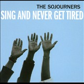 Sojourners: Sing and Never Get Tired [Digipak]