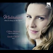 Meditations: Oboe & Harp at the Opera / Céline Moinet, oboe, English horn; Sarah Christ, harp