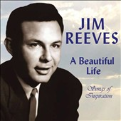 Jim Reeves: A Beautiful Life: Songs of Inspiration