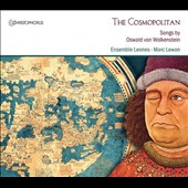 The Cosmopolitan: Songs by Oswald von Wolkenstein (1376-1445) / Ensemble Leones, Marc Lewon