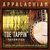Jim Hendricks: Appalachian Toe Tappin' Favorites: Old-Time Folk and Mountain Melodies with Jim Hendricks