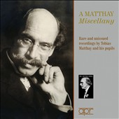 A Matthay Miscellany: Rare and Unissued Recordings by Tobias Matthay and his Pupils / Tobias Matthay, piano
