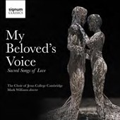 My Beloved's Voice: Sacred Songs of Love inspired by the songs of Solomon /  Choir of Jesus College, Cambridge, Mark Williams