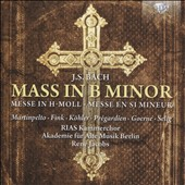 Bach: Mass in B minor / Martinpelto, Fink, Köhler, Prégardien et al.; RIAS Kammerchor; Berlin Early Music Academy; Jacobs