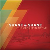Shane & Shane: The Worship Initiative