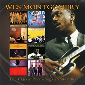 Wes Montgomery: The Classic Recordings: 1958 - 1960