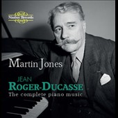 Jean Roger-Ducasse (1873-1954): The Complete Piano Music / Martin Jones, piano