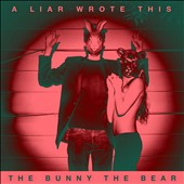 The Bunny the Bear: A Liar Wrote This [Digipak]