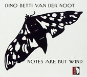 Dino Betti Van Der Noot: Notes Are But Wind