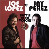 Jay Perez/Joe López (Latin)/Joe Lopez: Joe Lopez vs. Jay Perez: Battle of the Voices