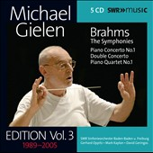 Michael Gielen Edition, Vol. 3: Brahms - Symphonies 1-4; Tragic Overture; 'Haydn' Variations; Piano Concerto No. 1; Schicksalslied; 'Double' Concerto / Gehard Oppitz, piano; Mark Kaplan, violin; David Geringas, cello