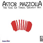 Astor Piazzolla: The Soul of Tango: Greatest Hits