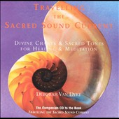 Deborah Van Dyke: Travelling the Sacred Sound Current: Divine Chants & Sacred Tones for Healing & Meditat