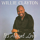 Willie Clayton: It's About Love