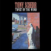 Tony Scherr: Twist In The Wind *