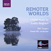 Remoter Worlds - Judith Bingham: Choral Music / David Hill, BBC Singers