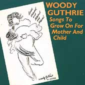 Woody Guthrie: Songs to Grow on for Mother and Child