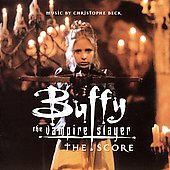 Christophe Beck: Buffy the Vampire Slayer [Original Television Score]