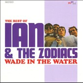 Ian & the Zodiacs: Wade in the Water: The Best of Ian & the Zodiacs