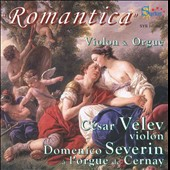 Romantica: Violin & Organ / C&eacute;sar Velev, violin; Domenico Severin, organ