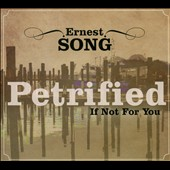 Ernest Song: Petrified If Not For You [Digipak]