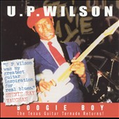 U.P. Wilson: Boogie Boy! The Texas Guitar Tornado Returns!