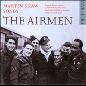 Songs of Martin Shaw: The Airmen / Sophie Bevan, soprano; Andrew Kennedy, tenor, Roderick Williams, baritone, Iain Burnside, piano