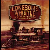 Various Artists: Lonesome Whistle: An Anthology of American Railroad Songs [Box]