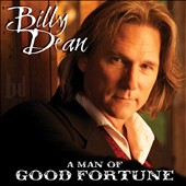 Billy Dean: A  Man of Good Fortune *