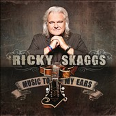 Ricky Skaggs: Music to My Ears [Digipak] *