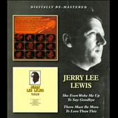 Jerry Lee Lewis: She Even Woke Me Up to Say Goodbye/There Must Be More to Love Than This