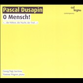 Pascal Dusapin: O Mensch! And a collection of others songs combined to create a new lieder cycle / Georg Nigl, baritone; Vanessa Wagner: piano