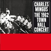 Charles Mingus: 1962 Town Hall Concert [Bonus Track]