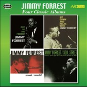 Jimmy Forrest: Four Classic Albums (Out of the Forrest/Sit Down and Relax With Jimmy Forrest/Most Much/Soul Street)